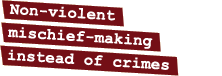 Non-violent mischief-making instead of crimes